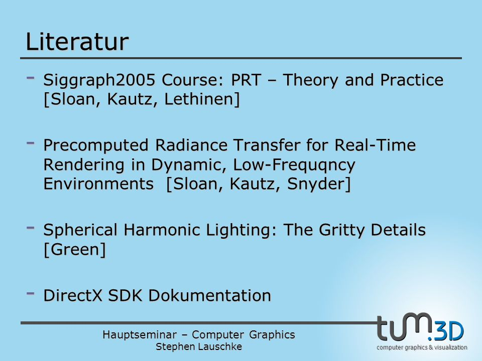 Literatur Siggraph2005 Course: PRT – Theory and Practice [Sloan, Kautz, Lethinen]